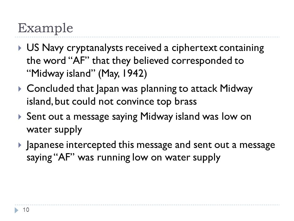 Example US Navy cryptanalysts received a ciphertext containing the word AF that they believed corresponded to Midway island (May, 1942)