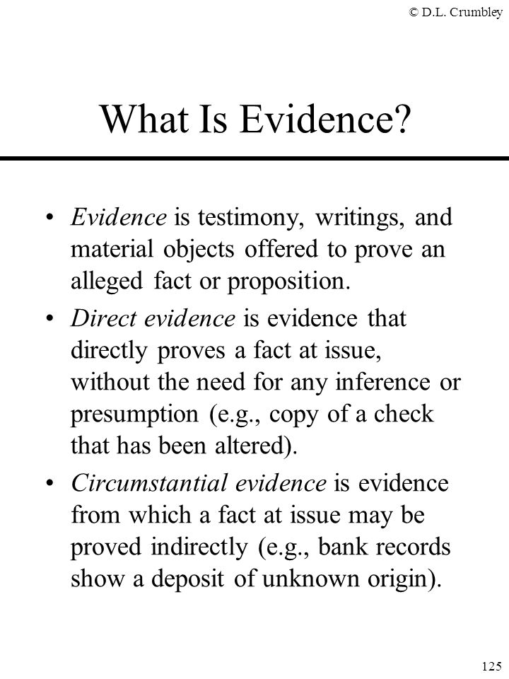 What Is Evidence Evidence is testimony, writings, and material objects offered to prove an alleged fact or proposition.