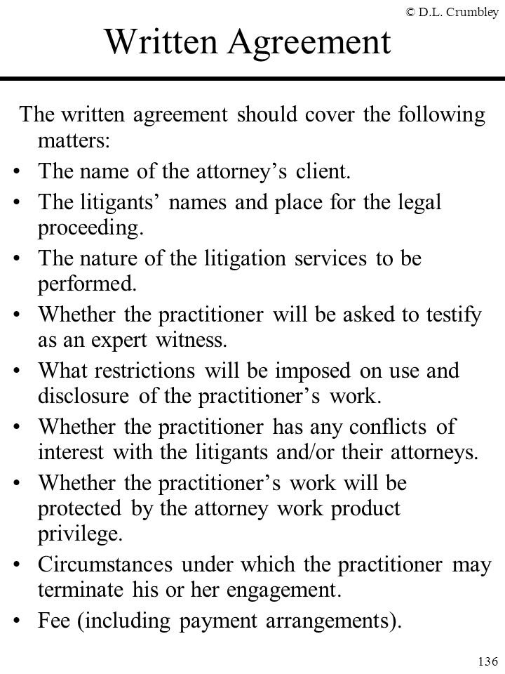 Written Agreement The written agreement should cover the following matters: The name of the attorney's client.