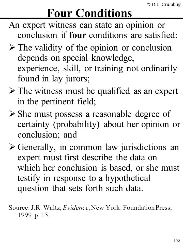 Four Conditions An expert witness can state an opinion or conclusion if four conditions are satisfied: