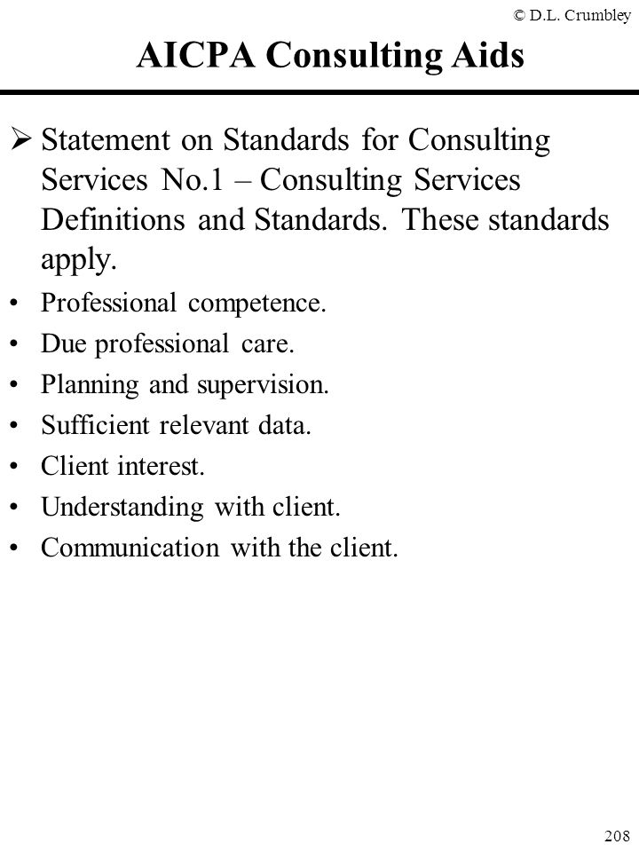 AICPA Consulting Aids Statement on Standards for Consulting Services No.1 – Consulting Services Definitions and Standards. These standards apply.