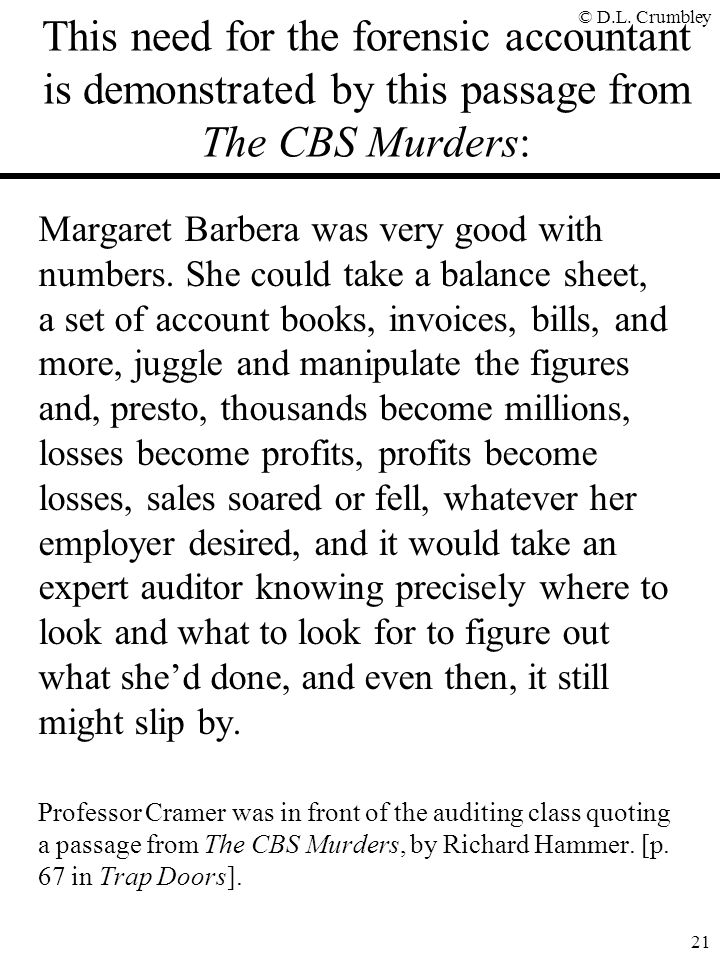 This need for the forensic accountant is demonstrated by this passage from The CBS Murders: