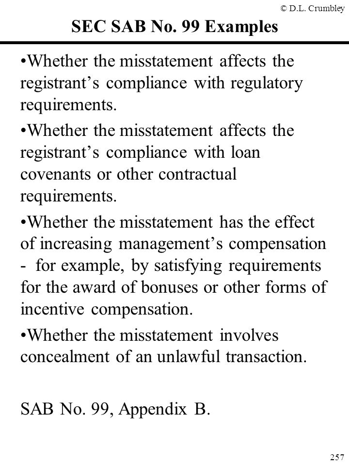 SEC SAB No. 99 Examples Whether the misstatement affects the registrant's compliance with regulatory requirements.