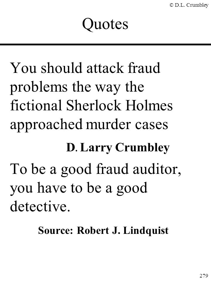 Quotes You should attack fraud problems the way the fictional Sherlock Holmes approached murder cases.