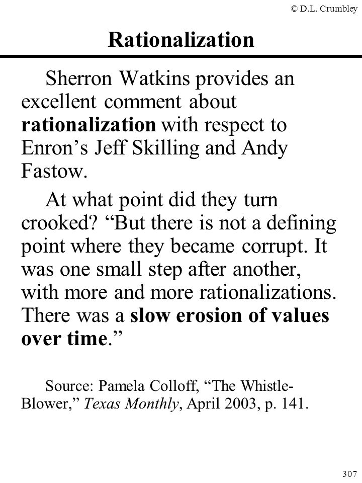 Rationalization Sherron Watkins provides an excellent comment about rationalization with respect to Enron's Jeff Skilling and Andy Fastow.