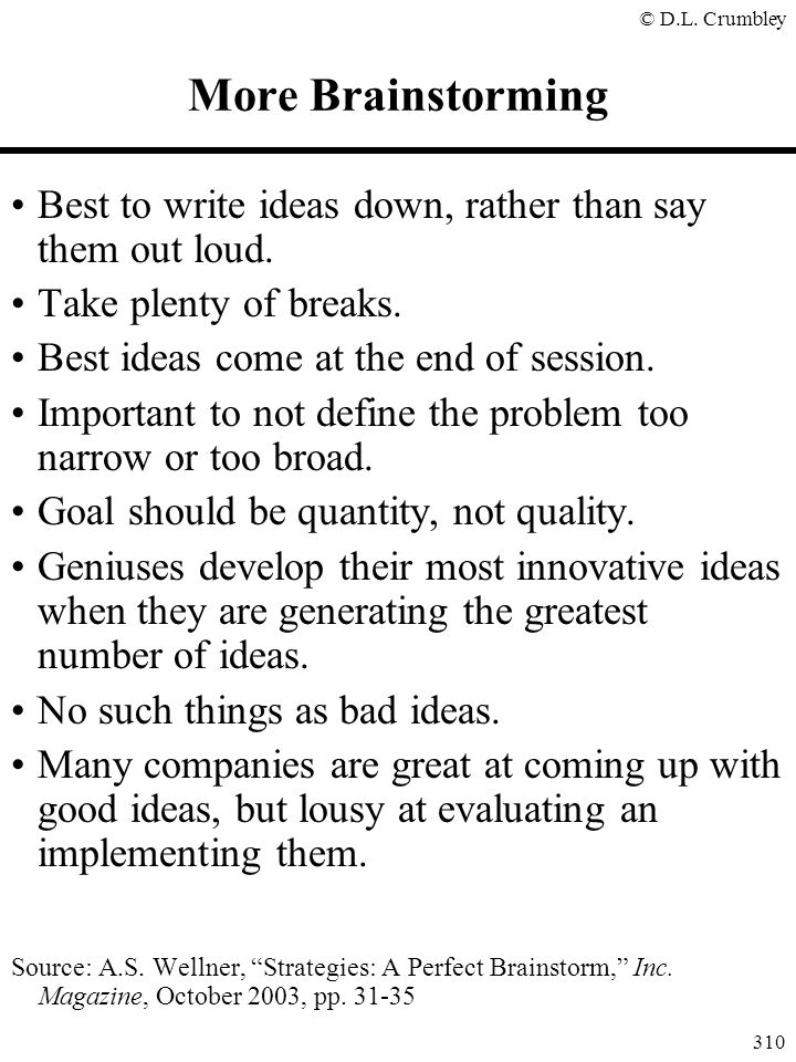More Brainstorming Best to write ideas down, rather than say them out loud. Take plenty of breaks.