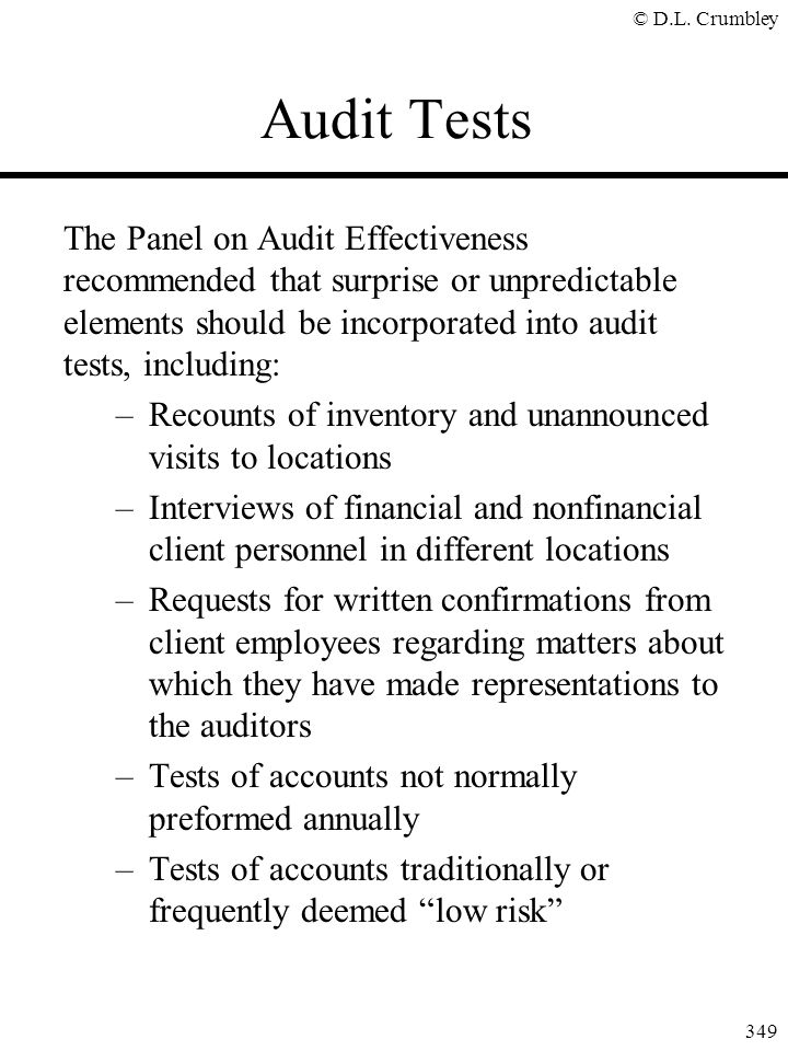 Audit Tests The Panel on Audit Effectiveness recommended that surprise or unpredictable elements should be incorporated into audit tests, including: