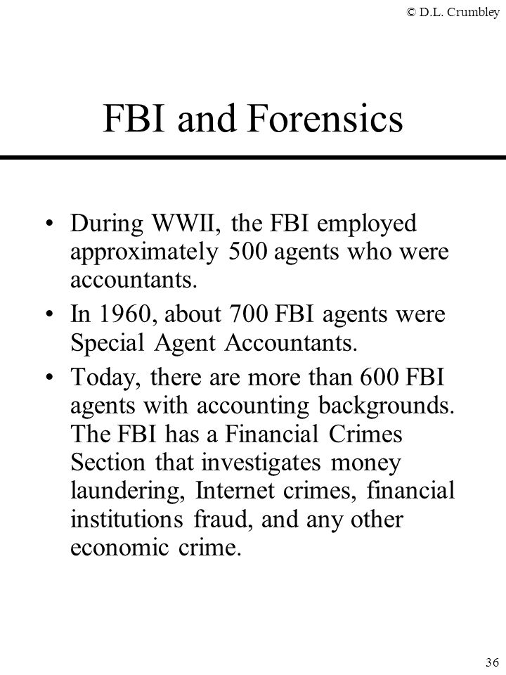 FBI and Forensics During WWII, the FBI employed approximately 500 agents who were accountants.