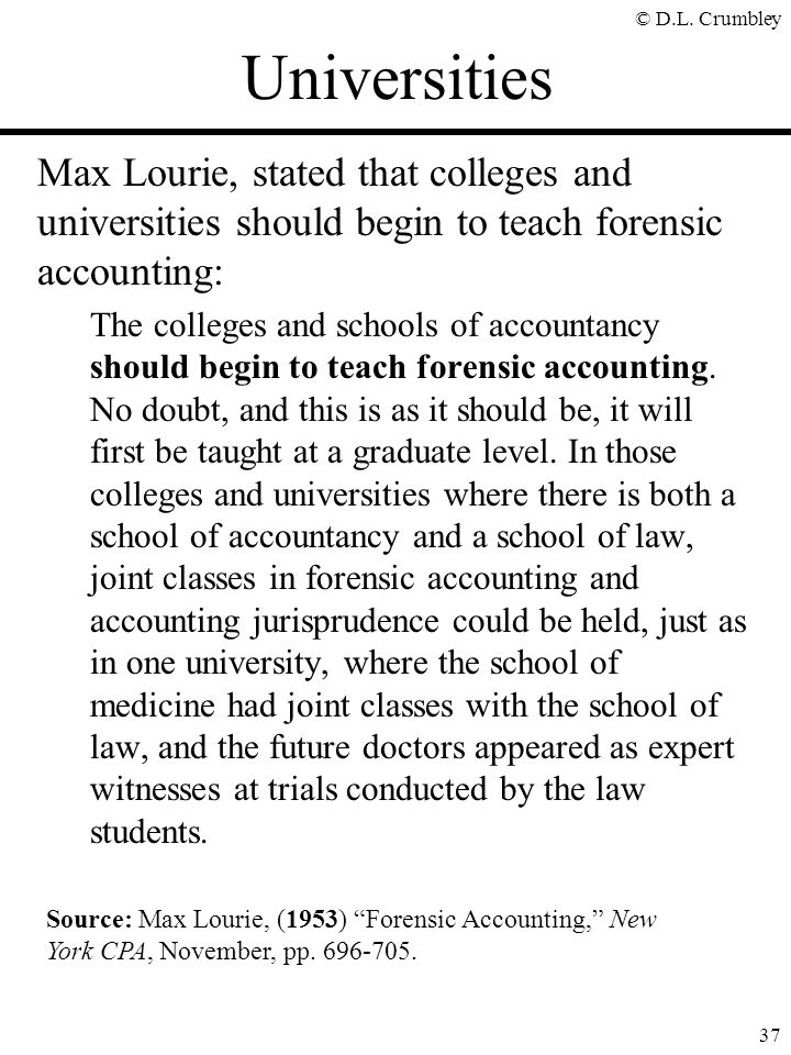 Universities Max Lourie, stated that colleges and universities should begin to teach forensic accounting:
