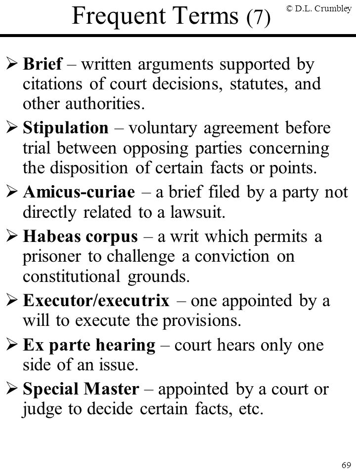 Frequent Terms (7) Brief – written arguments supported by citations of court decisions, statutes, and other authorities.