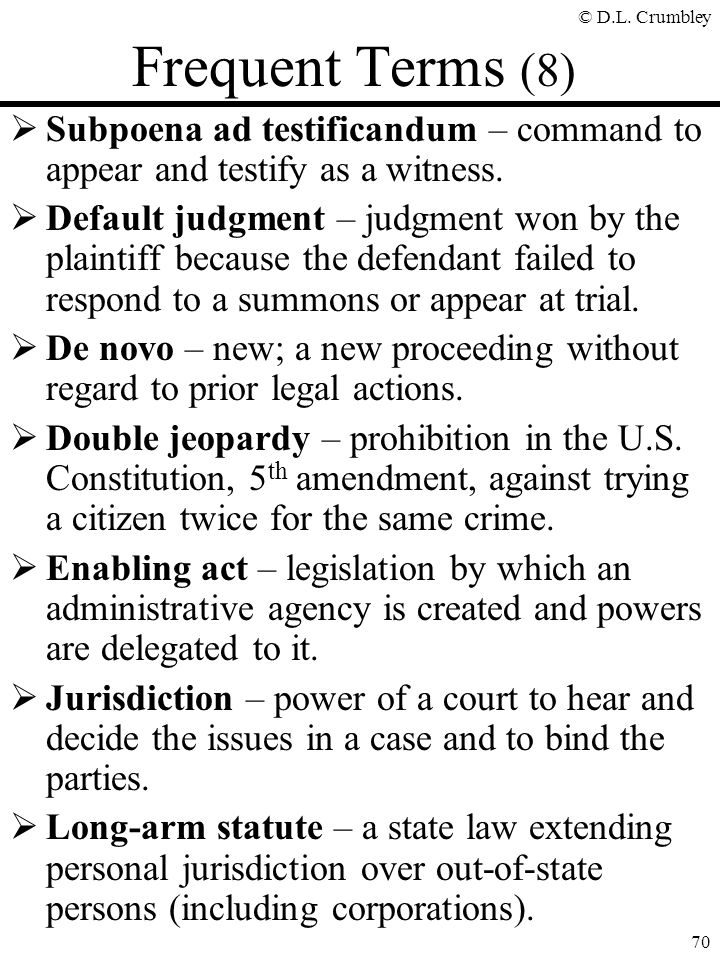 Frequent Terms (8) Subpoena ad testificandum – command to appear and testify as a witness.