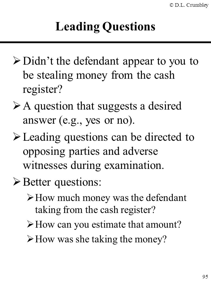 Leading Questions Didn't the defendant appear to you to be stealing money from the cash register