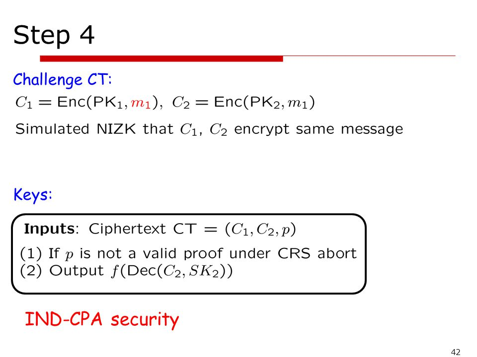 Step 4 Challenge CT: Keys: IND-CPA security 42
