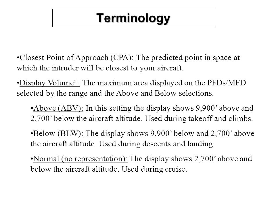 Terminology Closest Point of Approach (CPA): The predicted point in space at which the intruder will be closest to your aircraft.
