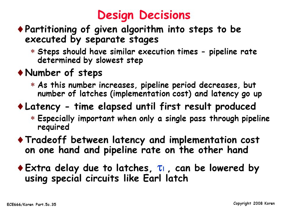 Design Decisions Partitioning of given algorithm into steps to be executed by separate stages.