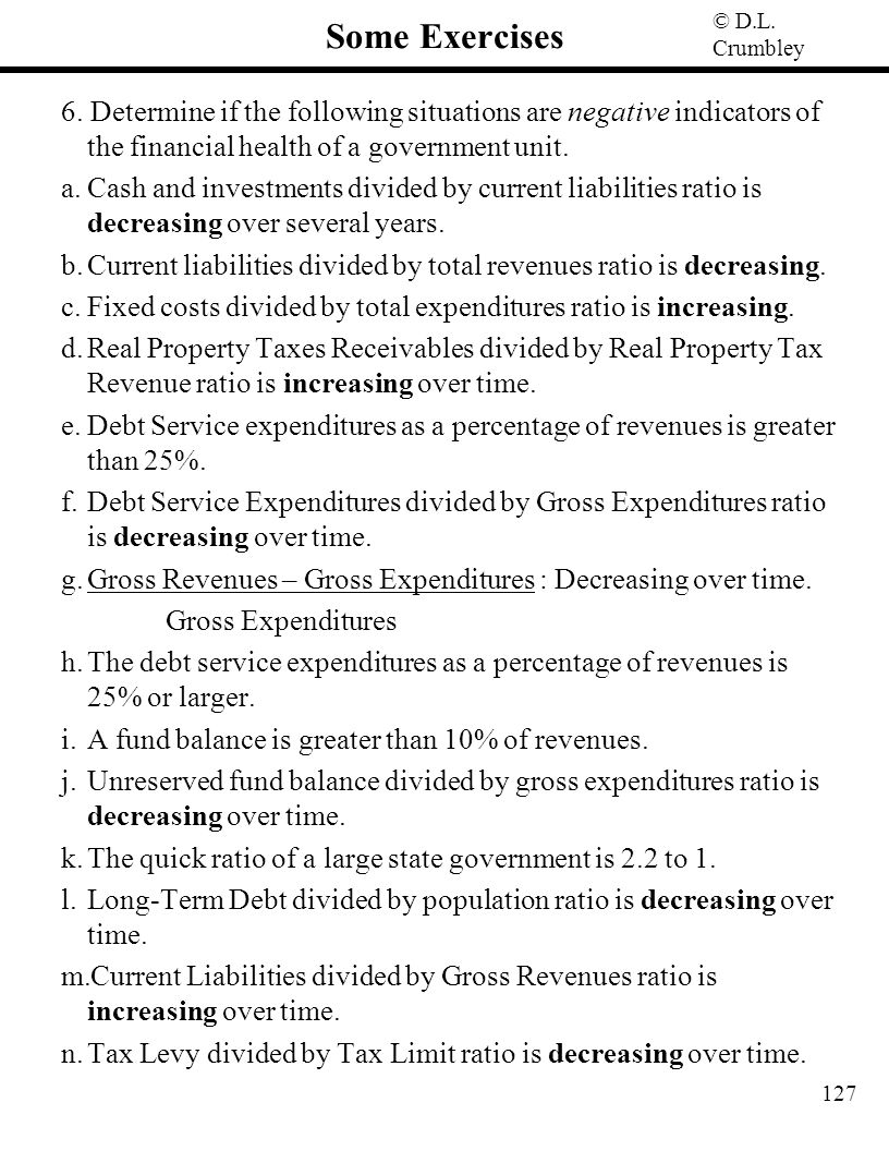 Some Exercises 6. Determine if the following situations are negative indicators of the financial health of a government unit.