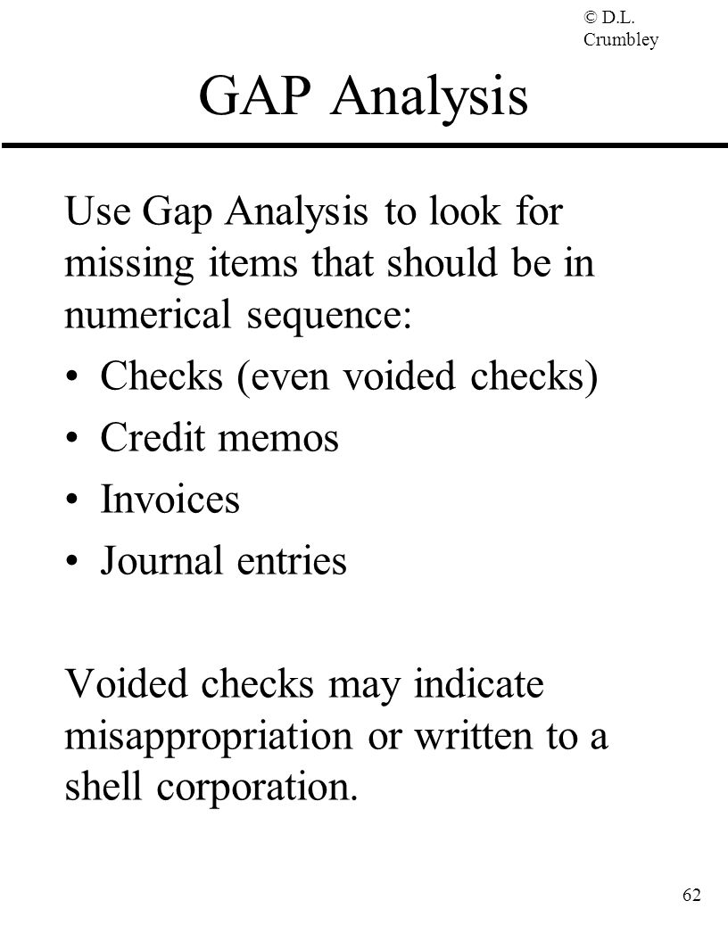 GAP Analysis Use Gap Analysis to look for missing items that should be in numerical sequence: Checks (even voided checks)