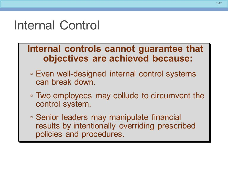 Internal Control Internal controls cannot guarantee that objectives are achieved because: