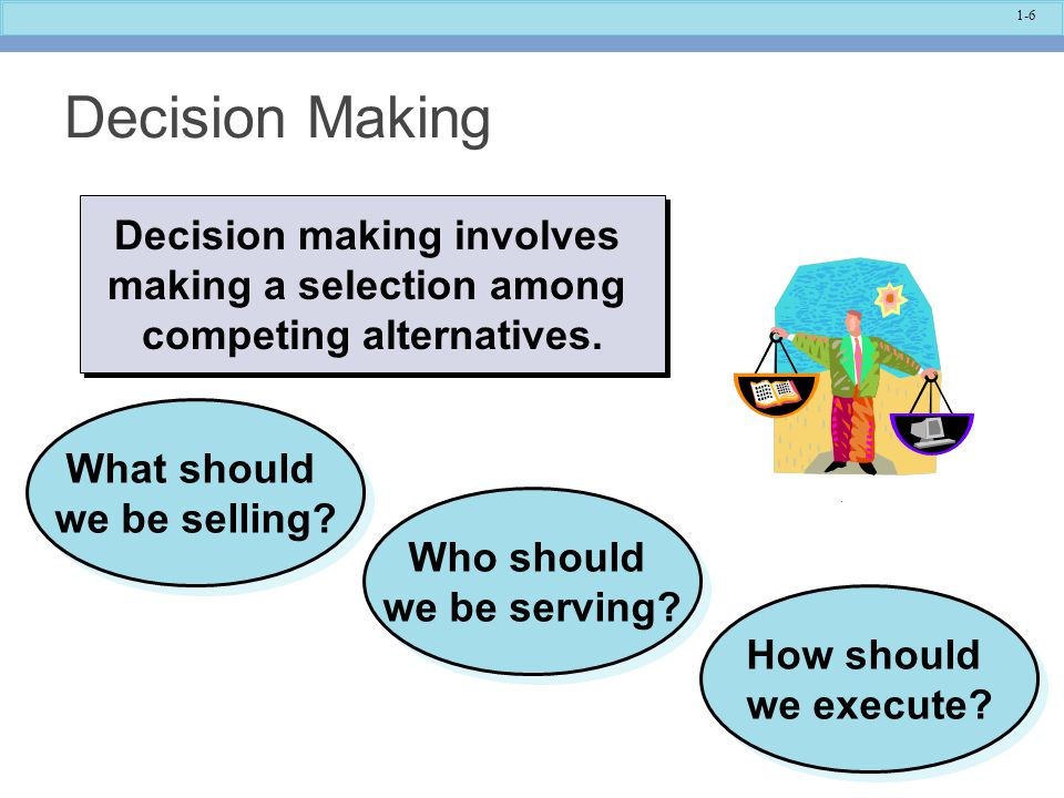 Decision Making Decision making involves making a selection among