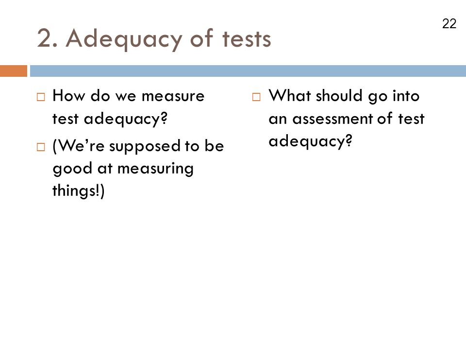2. Adequacy of tests How do we measure test adequacy