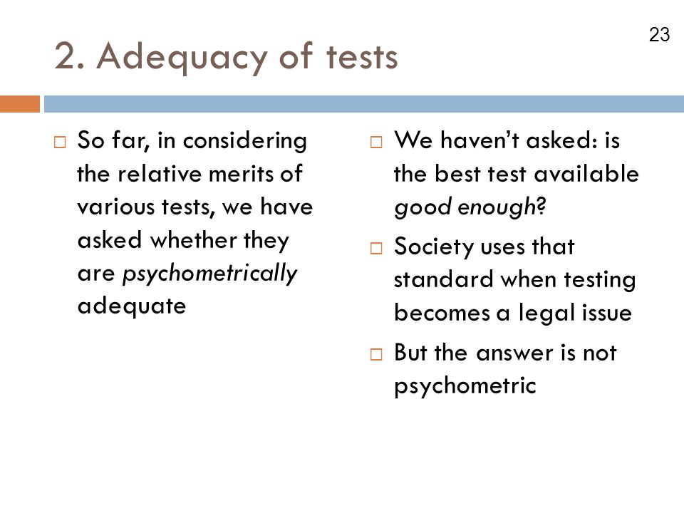 2. Adequacy of tests So far, in considering the relative merits of various tests, we have asked whether they are psychometrically adequate.