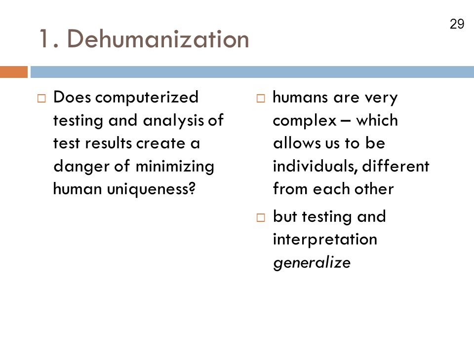 1. Dehumanization Does computerized testing and analysis of test results create a danger of minimizing human uniqueness