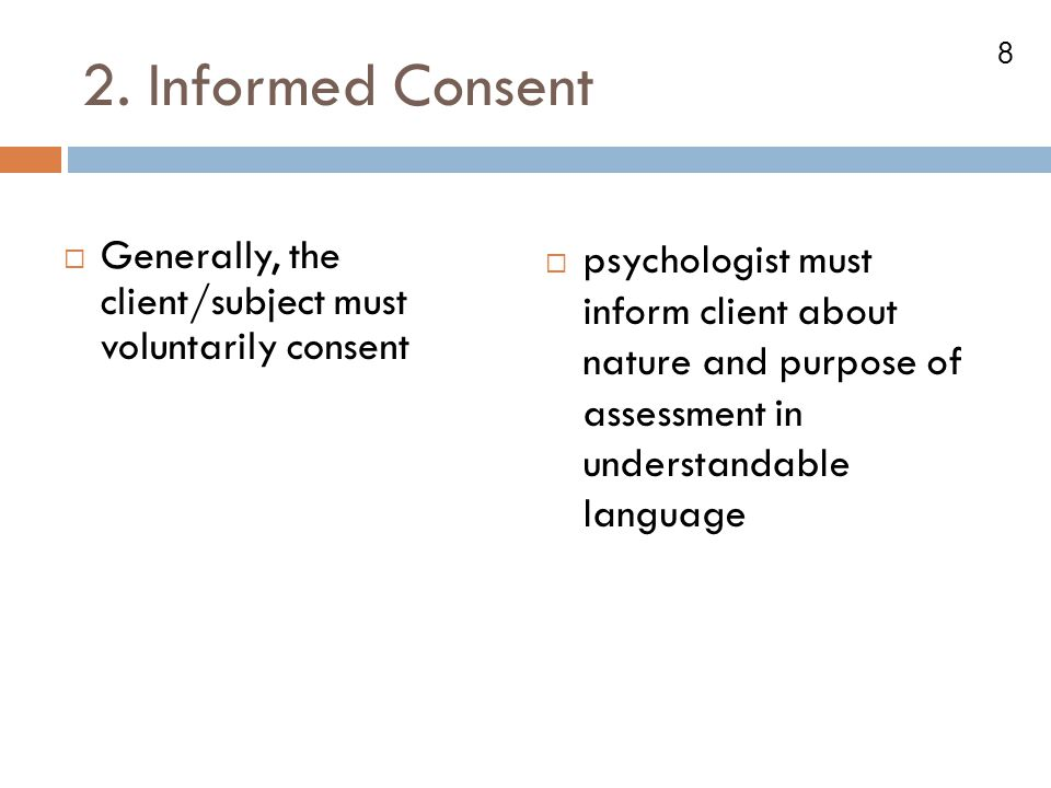 2. Informed Consent Generally, the client/subject must voluntarily consent.