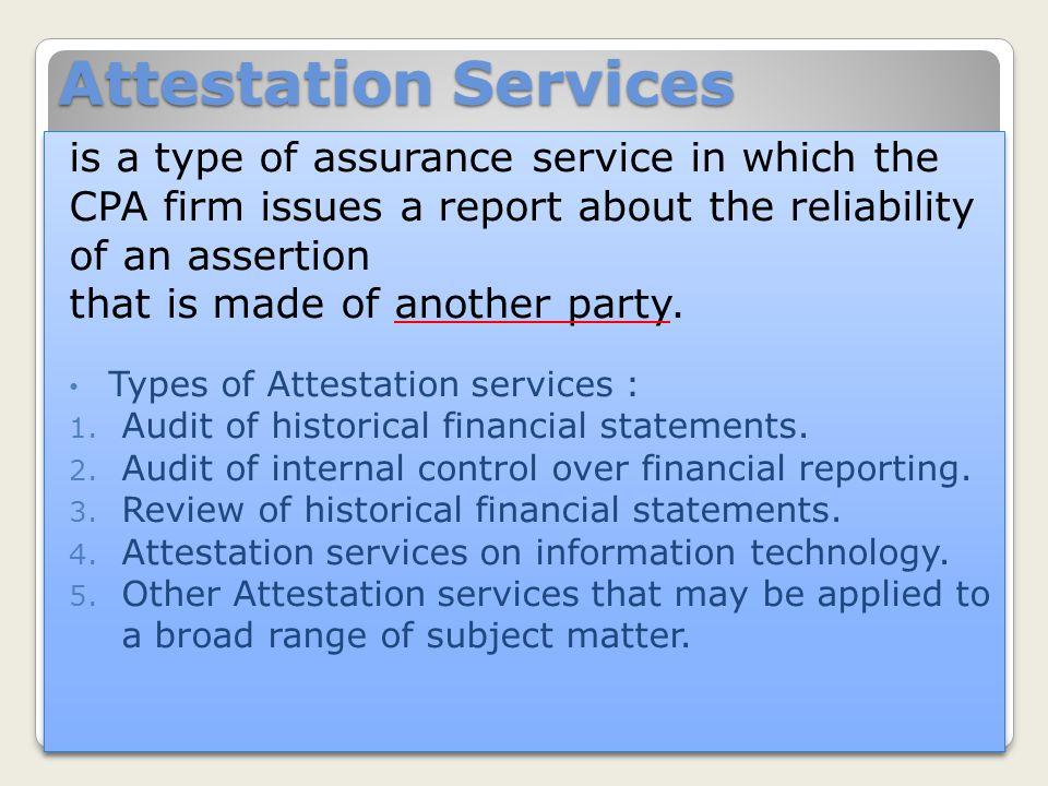 Attestation Services is a type of assurance service in which the CPA firm issues a report about the reliability of an assertion.