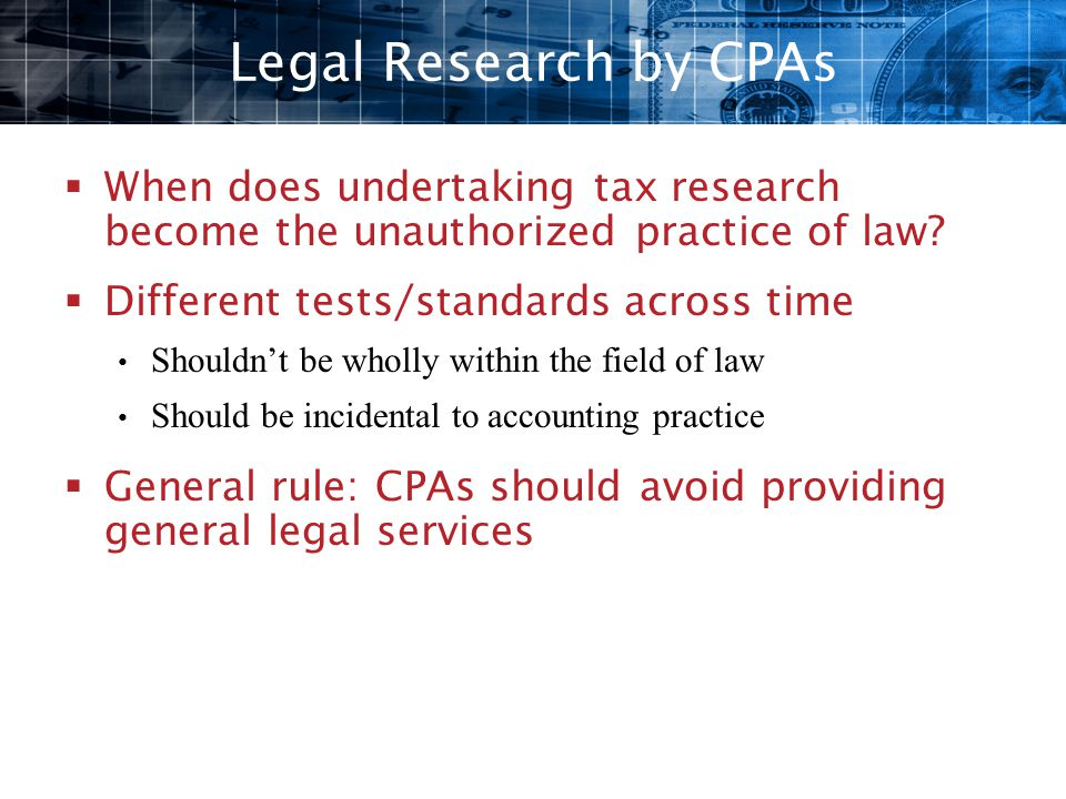 Legal Research by CPAs When does undertaking tax research become the unauthorized practice of law Different tests/standards across time.