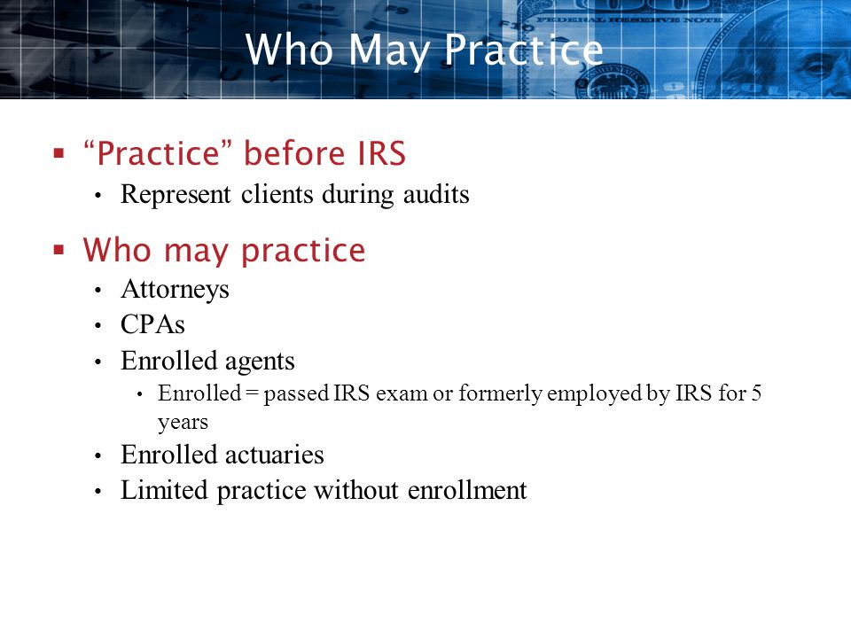 Who May Practice Practice before IRS Who may practice