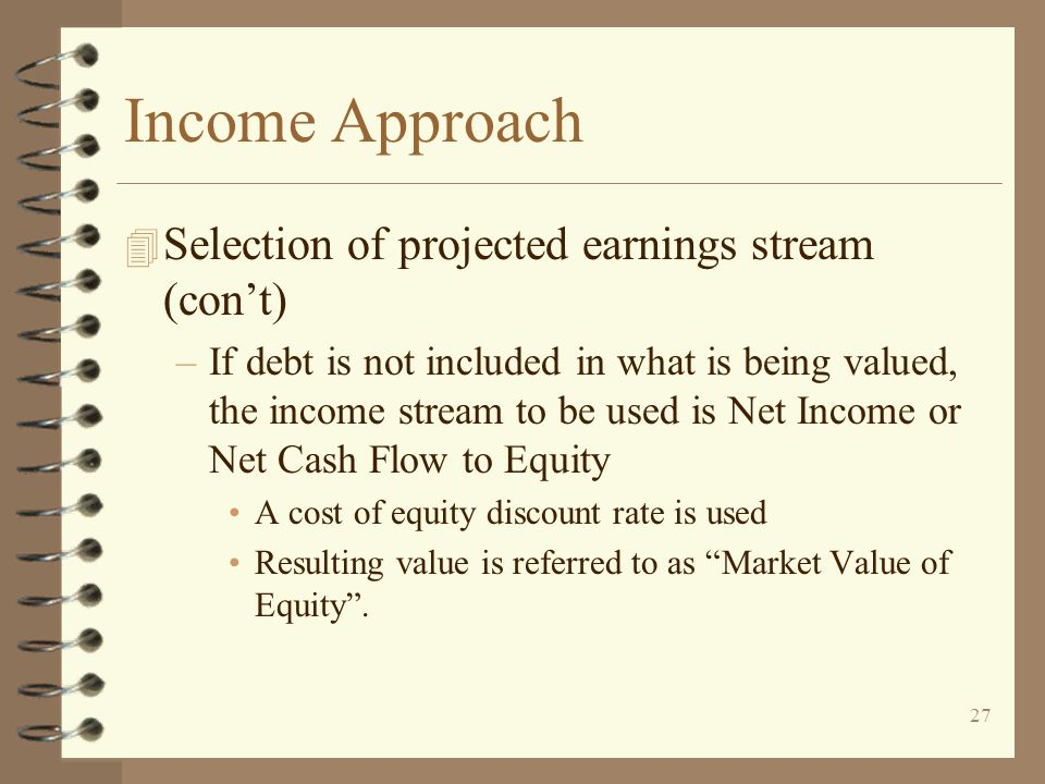 Income Approach Selection of projected earnings stream (con't)
