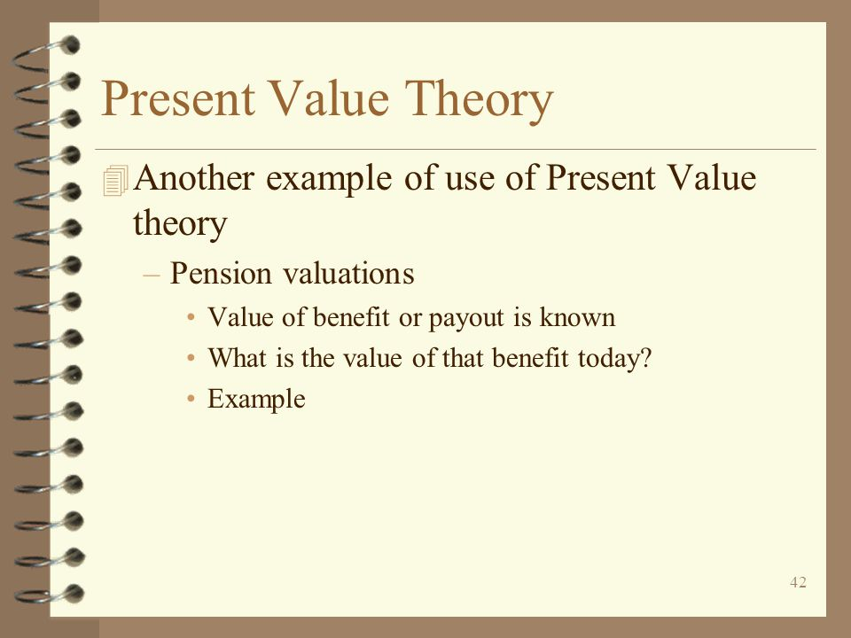 Present Value Theory Another example of use of Present Value theory