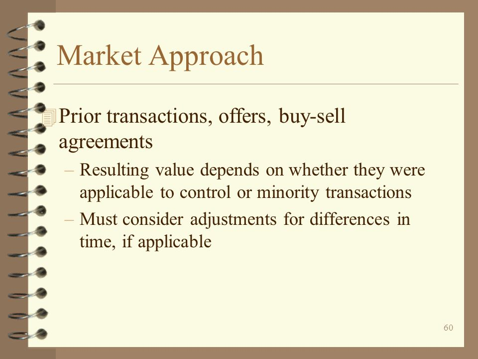 Market Approach Prior transactions, offers, buy-sell agreements