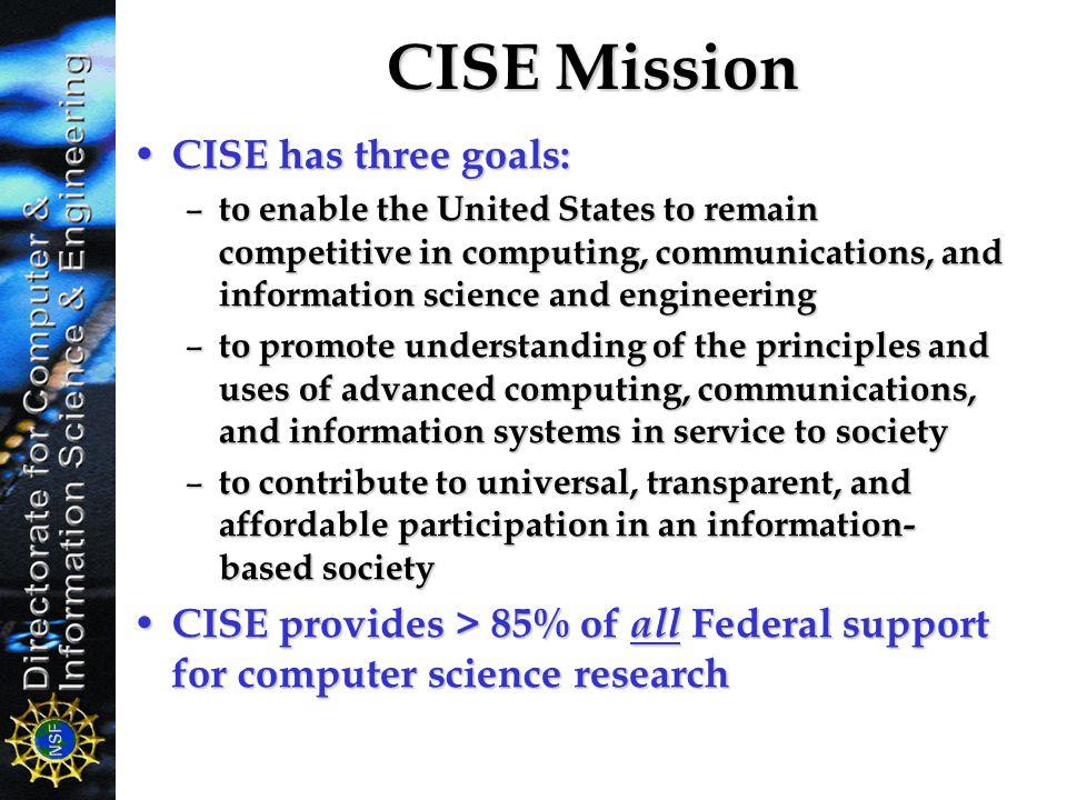 CISE Mission CISE has three goals: