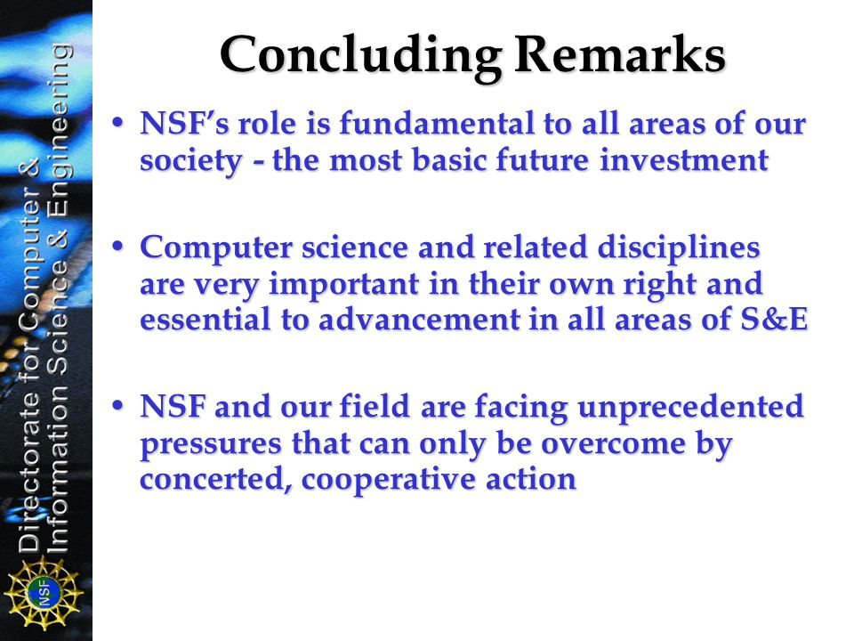 Concluding Remarks NSF's role is fundamental to all areas of our society - the most basic future investment.