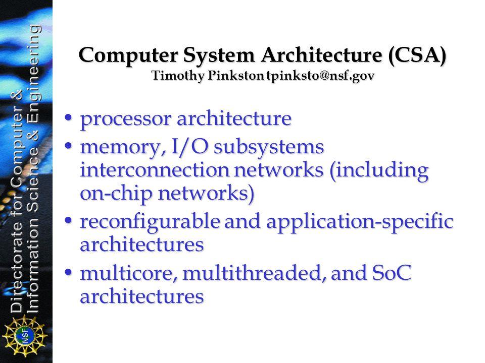 Computer System Architecture (CSA) Timothy Pinkston tpinksto@nsf.gov