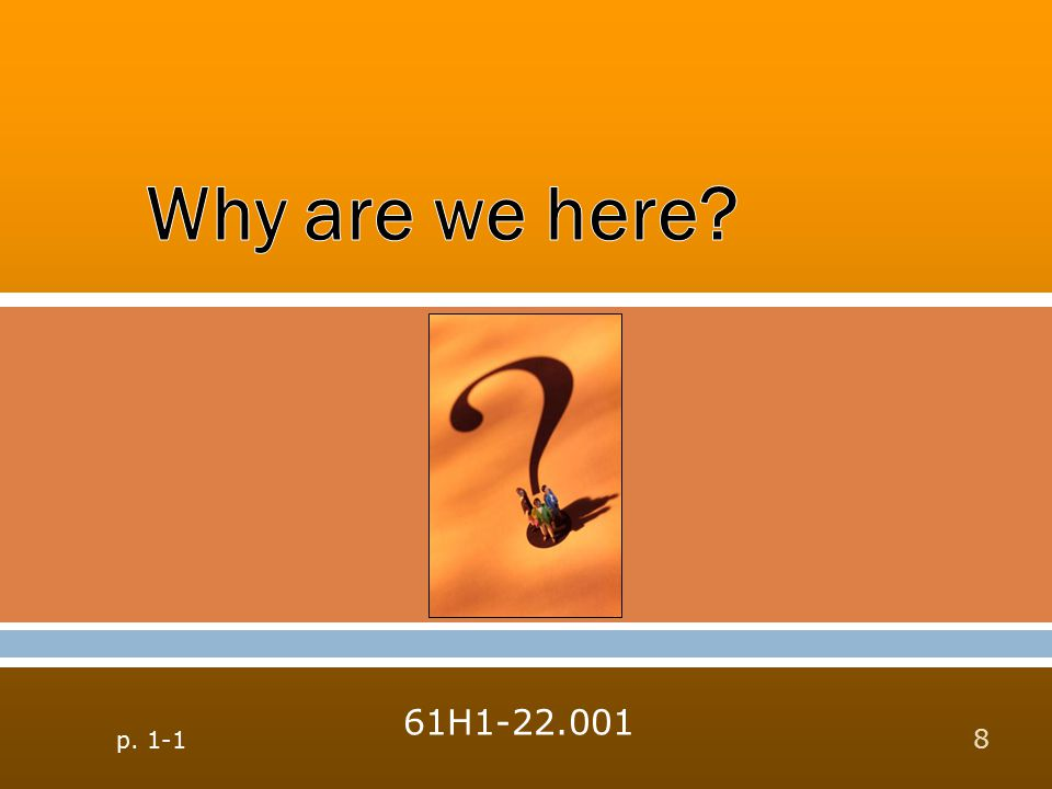 Why are we here 61H1-22.001 p. 1-1