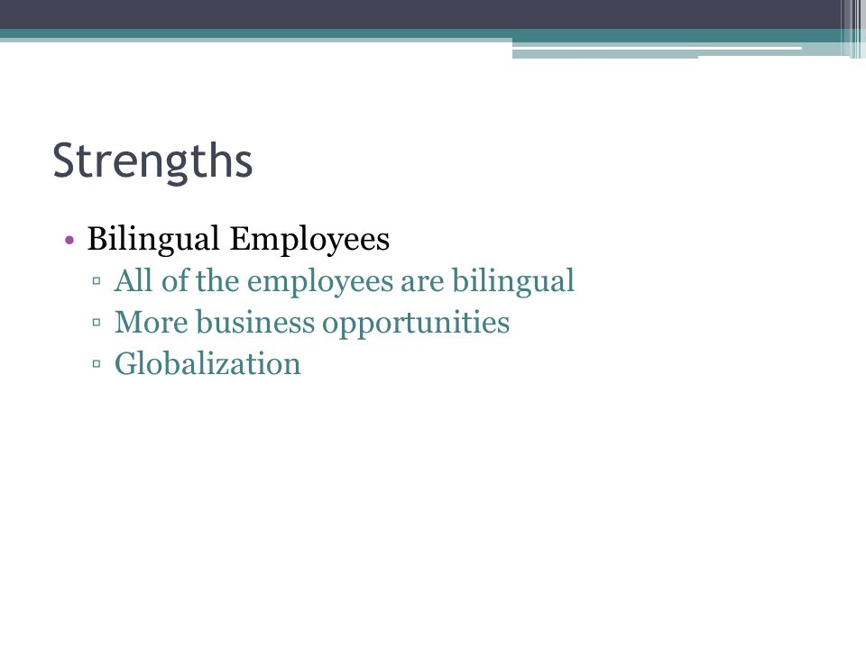 Strengths Bilingual Employees All of the employees are bilingual