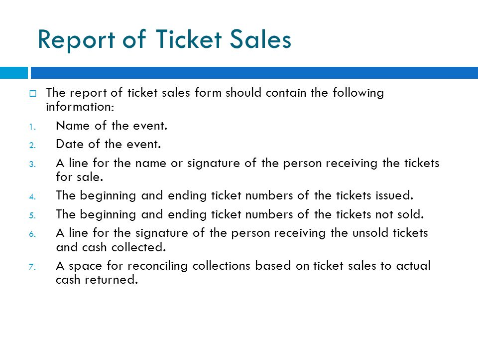 Report of Ticket Sales The report of ticket sales form should contain the following information: Name of the event.