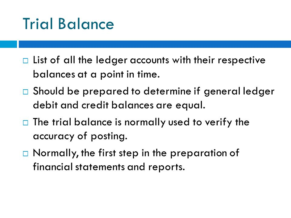 Trial Balance List of all the ledger accounts with their respective balances at a point in time.