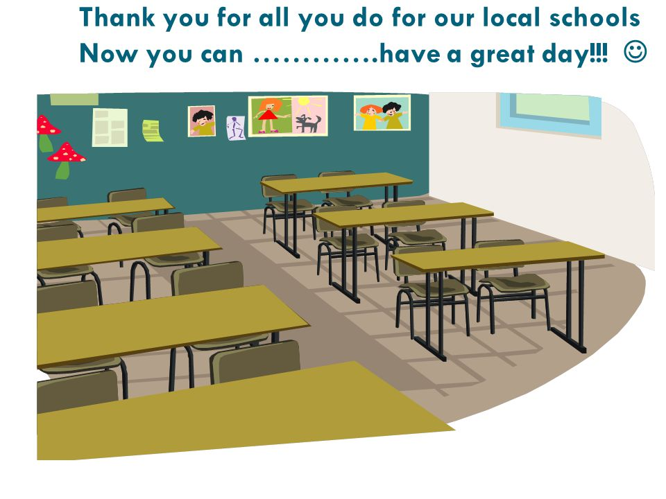 Thank you for all you do for our local schools Now you can …………