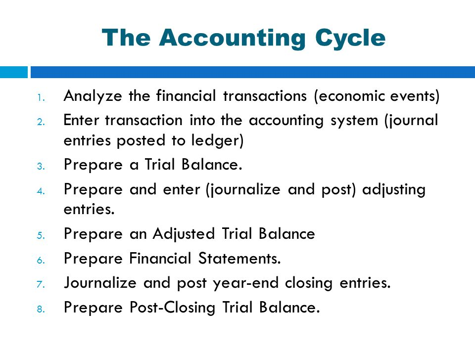 The Accounting Cycle Analyze the financial transactions (economic events)