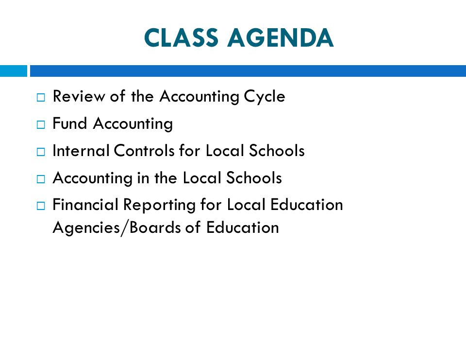 CLASS AGENDA Review of the Accounting Cycle Fund Accounting