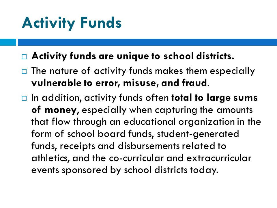 Activity Funds Activity funds are unique to school districts.
