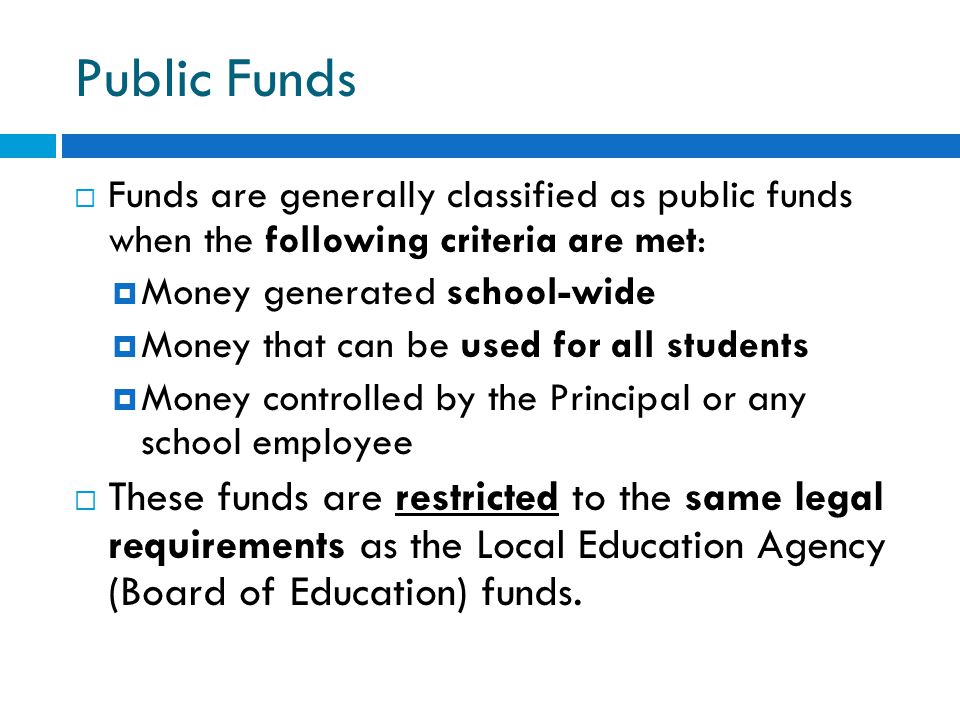 Public Funds Funds are generally classified as public funds when the following criteria are met: Money generated school-wide.