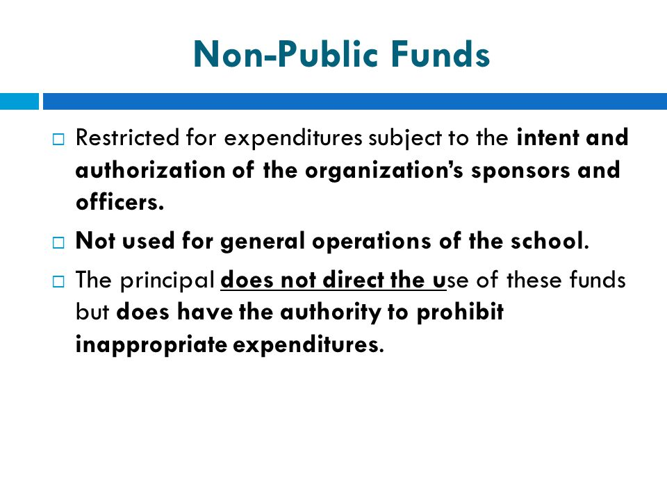 Non-Public Funds Restricted for expenditures subject to the intent and authorization of the organization's sponsors and officers.