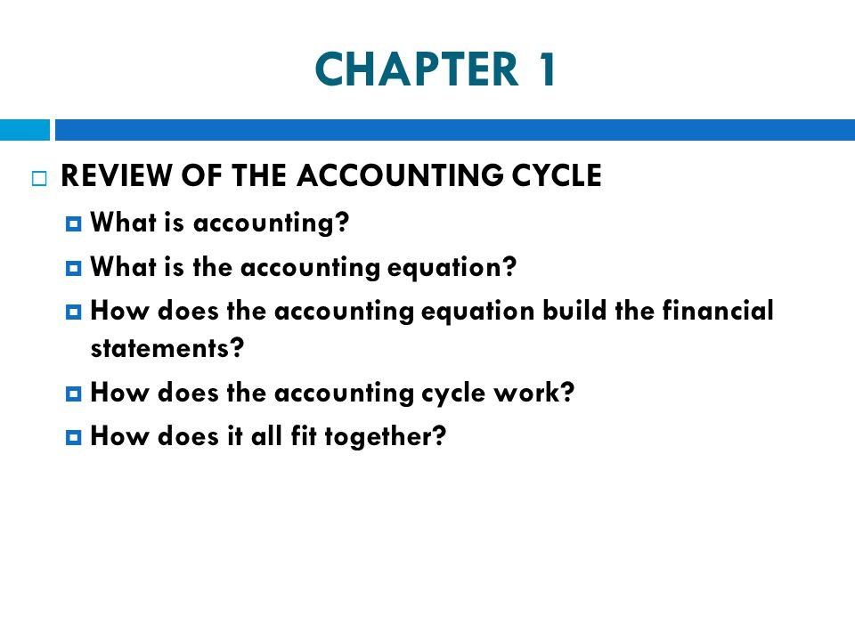 CHAPTER 1 REVIEW OF THE ACCOUNTING CYCLE What is accounting
