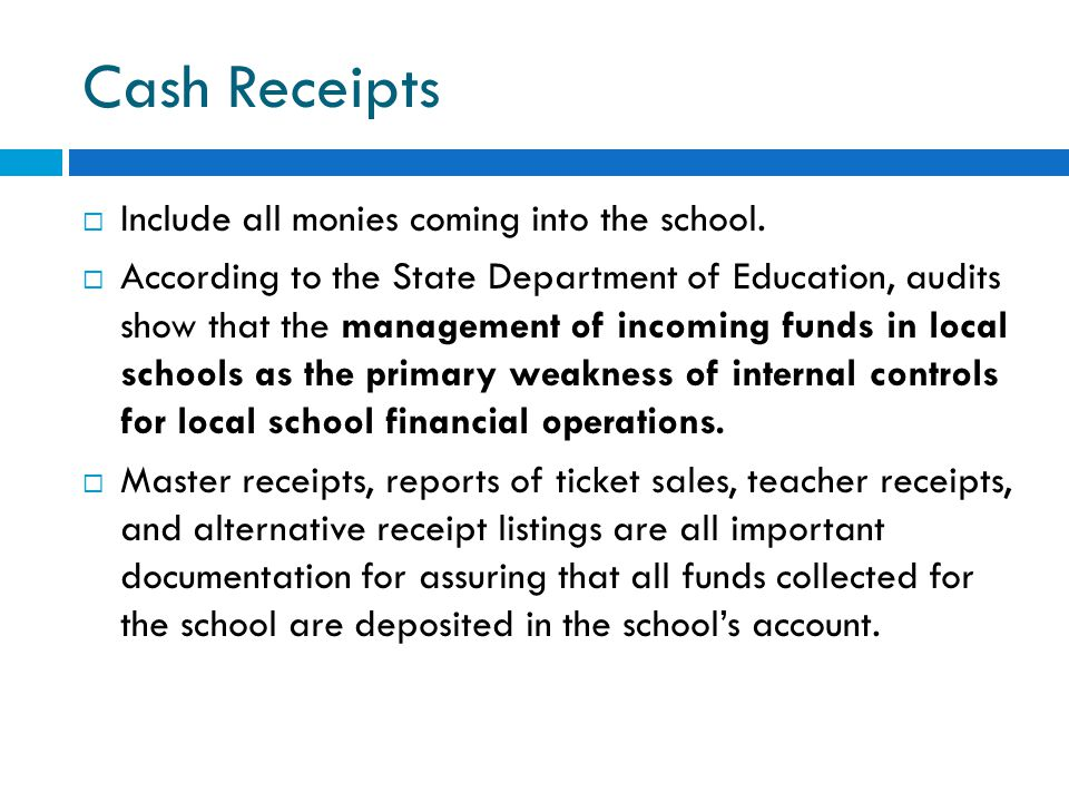 Cash Receipts Include all monies coming into the school.