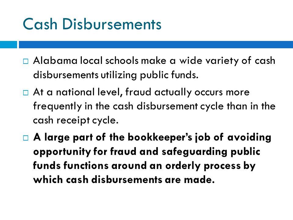 Cash Disbursements Alabama local schools make a wide variety of cash disbursements utilizing public funds.