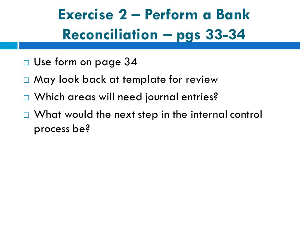 Exercise 2 – Perform a Bank Reconciliation – pgs 33-34